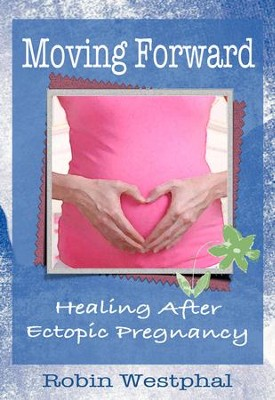 Moving Forward: Healing After Ectopic Pregnancy - eBook  -     By: A. Robin Westphal