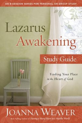 Lazarus Awakening Study Guide: Finding Your Place in the Heart of God - eBook  -     By: Joanna Weaver