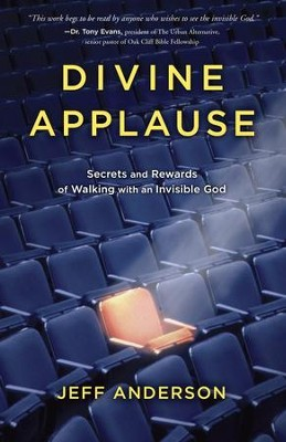 Divine Applause: Secrets and Rewards of Walking with an Invisible God - eBook  -     By: Jeff Anderson