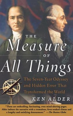 The Measure of All Things: The Seven-Year Odyssey and Hidden Error That Transformed the World - eBook  -     By: Ken Alder