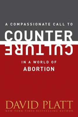 A Compassionate Call to Counter Culture in a World of Abortion - eBook  -     By: David Platt