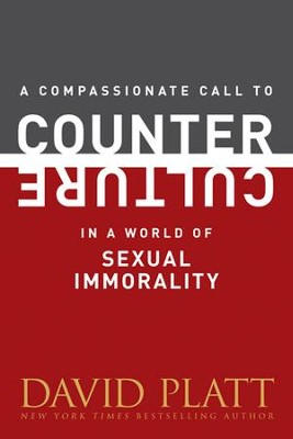 A Compassionate Call to Counter Culture in a World of of Sexual Immorality - eBook  -     By: David Platt