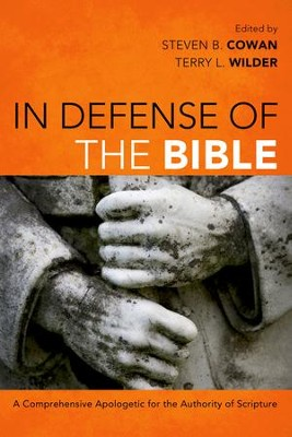 In Defense of the Bible: A Comprehensive Apologetic for the Authority of Scripture  -     Edited By: Steven B. Cowan, Terry L. Wilder