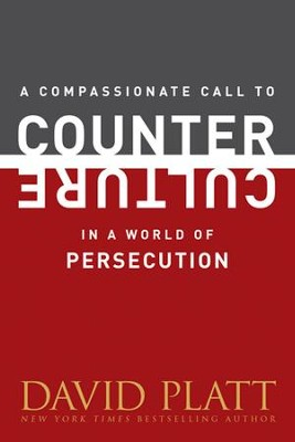 A Compassionate Call to Counter Culture in a World of Persecution - eBook  -     By: David Platt