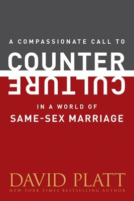 A Compassionate Call to Counter Culture in a World of Same-Sex Marriage - eBook  -     By: David Platt