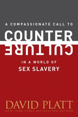 A Compassionate Call to Counter Culture in a World of Sex Slavery - eBook  -     By: David Platt