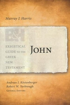 John: Exegetical Guide to the Greek New Testament      -     By: Murray J. Harris