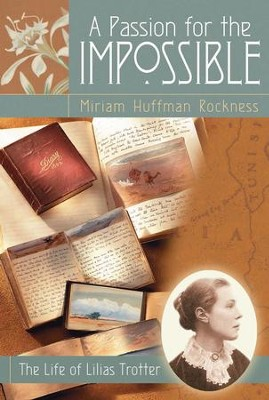 A Passion for the Impossible: The Life of Lilias Trotter - eBook  -     By: Miriam Huffman Rockness
