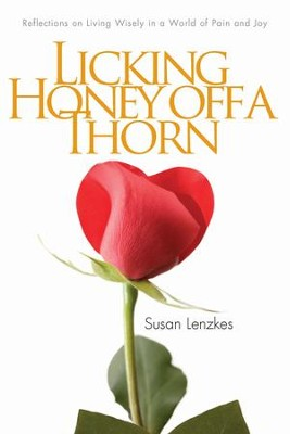 Licking Honey Off a Thorn: Reflections on Living Wisely in a World of Pain and Joy - eBook  -     By: Susan Lenzkes
