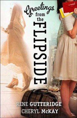 Greetings from the Flipside    -     By: Rene Gutteridge, Cheryl McKay