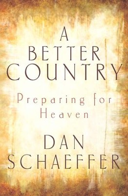 A Better Country: Preparing for Heaven - eBook  -     By: Dan Schaeffer