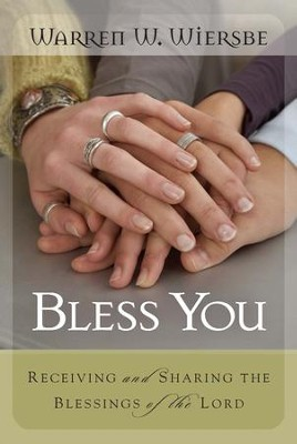 Bless You: Receiving and Sharing the Blessings of the Lord - eBook  -     By: Warren W. Wiersbe