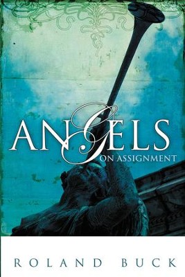 Angels on Assignment - eBook  -     By: Roland Buck