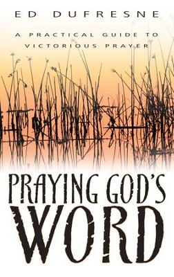 Praying God's Word - eBook  -     By: Ed Dufresne