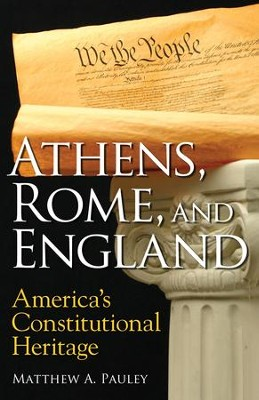 Athens, Rome, and England: America's Constitutional Heritage / Digital original - eBook  -     By: Matthew A. Pauley