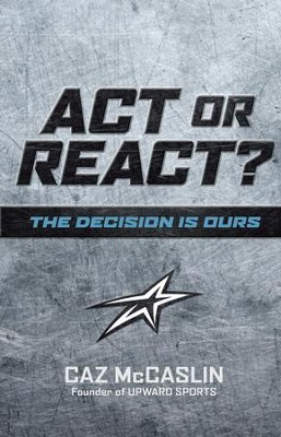 Act or React: The Decision is Ours - eBook  -     By: Caz McCaslin