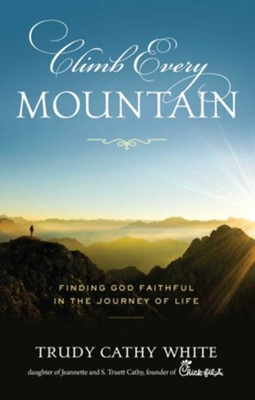 Climb Every Mountain  -     By: Trudy Cathy White