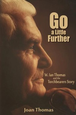 Go a Little Further: W. Ian Thomas and the Torchbearers Story - eBook  -     By: Joan Thomas