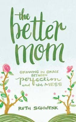 The Better Mom: Growing in Grace between Perfection and the Mess - unabridged audiobook on CD  -     By: Ruth Schwenk