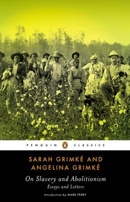 On Slavery and Abolitionism - eBook  -     By: Sarah Grimke, Angelina Grimke, Mark Perry