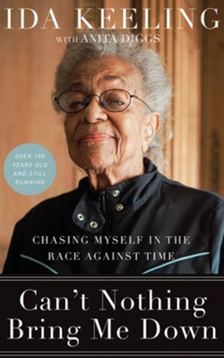 Can't Nothing Bring Me Down: Chasing Myself in the Race Against Time - unabridged audiobook on CD  -     By: Ida Keeling, Anita Diggs
