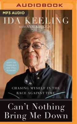 Can't Nothing Bring Me Down: Chasing Myself in the Race Against Time - unabridged audiobook on MP3-CD  -     By: Ida Keeling, Anita Diggs