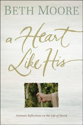 A Heart Like His: Intimate Reflections on the Life of David, Paperback Edition  -     By: Beth Moore