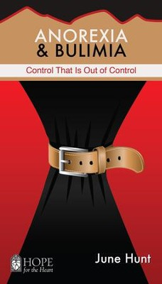 Anorexia and Bulimia: Control That Is Out of Control - eBook   -     By: June Hunt