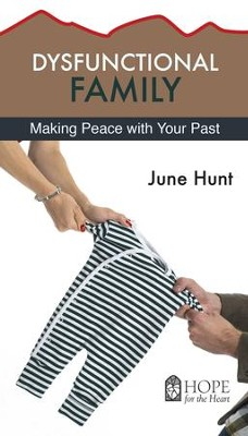 Dysfunctional Family: Making Peace wth Your Past - eBook   -     By: June Hunt