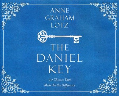 The Daniel Key: 20 Choices That Make All the Difference unabridged audiobook on CD  -     By: Anne Graham Lotz
