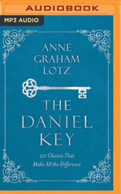The Daniel Key: 20 Choices That Make All the Difference unabridged audiobook on MP3-CD  -     By: Anne Graham Lotz
