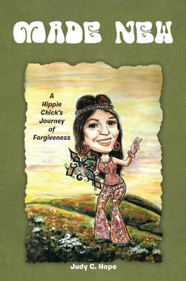 Made New: A Hippie Chicks Journey of Forgiveness - eBook  -     By: Judy Hope