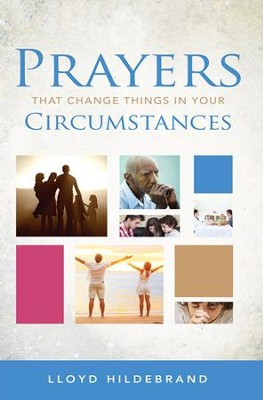 Prayers That Change Things In Your Circumstances - eBook  -     By: Lloyd Hildebrand