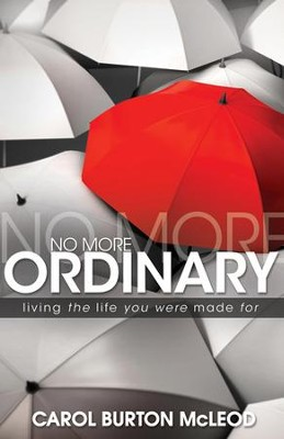 No More Ordinary: Living the Life you were made for - eBook  -     By: Carol Burton McLeod