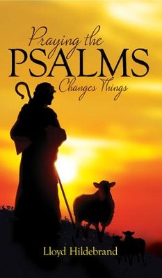 Praying The Psalms Changes Things - eBook  -     By: Lloyd Hildebrand