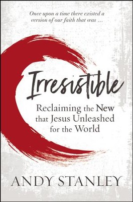 Irresistible: Reclaiming The New That Jesus Unleashed For The World- unabridged audiobook on MP3-CD  -     By: Andy Stanley