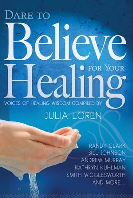 Dare To Believe For Your Healing - eBook  -     By: Julia Loren