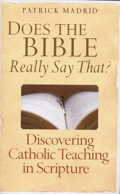 Does the Bible Really Say That?: Discovering Catholic Teaching on Scripture  -     By: Patrick Madrid