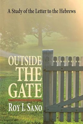 Outside the Gate: A Study of the Letter to the Hebrews - eBook  -     By: Roy I. Sano