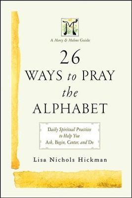 26 Ways to Pray the Alphabet: A Companion Guide to Mercy & Melons - eBook  -     By: Lisa Nichols Hickman