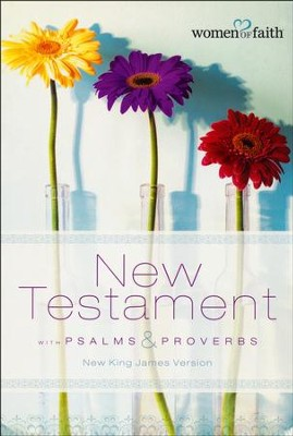 New Testament with Psalms & Proverbs-NKJV, Paper  -     Edited By: Women of Faith