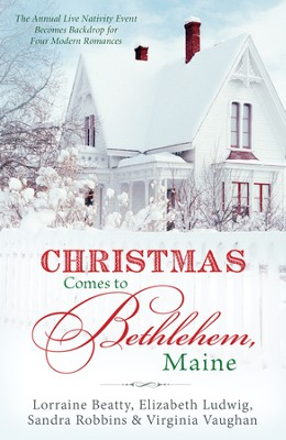 Christmas Comes to Bethlehem - Maine: The Annual Live Nativity Event Becomes a Backdrop for Four Modern Romances - eBook  -     By: Elizabeth Ludwig, Lorraine Beatty, Sandra Robbins