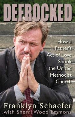 Defrocked: How a Father's Act of Love Shook the United Methodist Church - eBook  -     By: Franklyn Schaefer, SherriWood Emmons