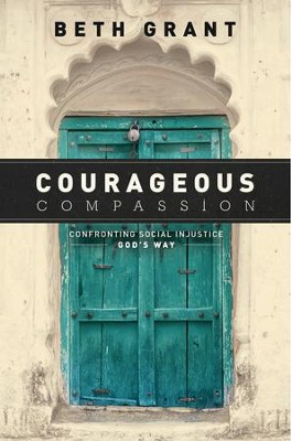 Courageous Compassion: Confronting Social Injustice God's Way - eBook  -     By: Beth Grant