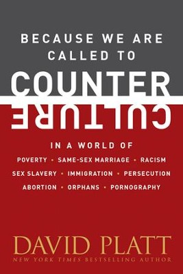 Because We Are Called to Counter Culture: How We Are to Respond to Poverty, Same-Sex Marriage, Racism, Sex  -     By: David Platt