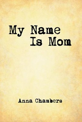 My Name Is Mom - eBook  -     By: Anna Chambers
