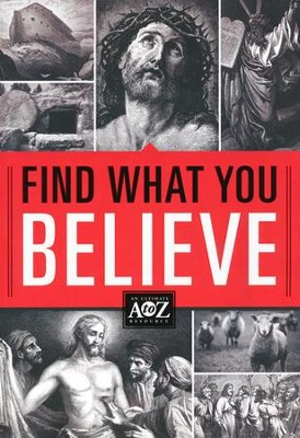 Find What You Believe: An A to Z Concordance & Dictionary of Important Biblical Themes  -     By: Thomas Nelson