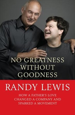 No Greatness Without Goodness: How a father's love changed a company and sparked a movement - eBook  -     By: Randy Lewis