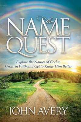 The Name Quest: Explore the Names of God to Grow in Faith and Get to Know Him Better - eBook  -     By: John Avery