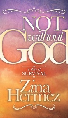Not Without God: A Story of Survival - eBook  -     By: Zina Hermez